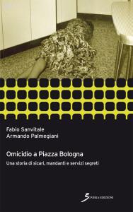 Omicidio a Piazza Bologna. Una storia di sicari, mandanti e servizi segreti Fabio Sanvitale Armando Palmegiani Sovera edizioni
