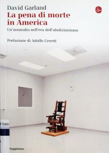 La pena di morte in America. Un'anomalia nell'era del proibizionismo - D. Garland - Ed. Milano, Il Saggiatore 2013