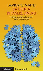 La libertà di essere diversi, Natura e cultura alla prova delle neuroscienze - L. Maffei, Il Mulino, Bologna, Collana Intersezioni, 2011