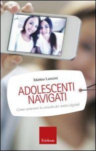 Adolescenti Navigati - Come sostenere la crescita dei nativi digitali - M.Lancini - Centro Studi Erickson